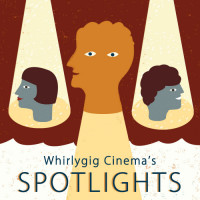 Whirlygig Cinema's SPOTLIGHTS: Art and Beyond