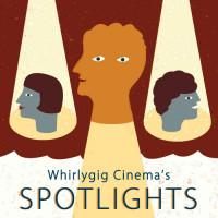 Whirlygig Cinema's SPOTLIGHTS: Art and Beyond