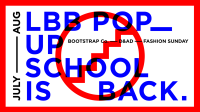 LBB Pop-Up School for creative thinkers and doers //  21 July – 3 Aug